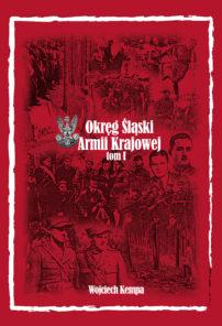 Śląski okręg Armii Krajowej tom I