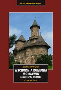 Wschodnia Rumunia. Mołdawia. Od Karpat do Dniestru. Przewodnik krajoznawczy