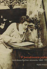 W poszukiwaniu piękna. Bronisława Rychter Janowska 1868 – 1953